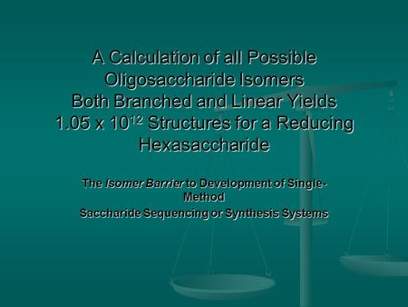 A Calculation of all Possible Oligosaccharide Isomers Both Branched and Linear Yields 1.05 x 10 12 Structures for a Reducing Hexasaccharide The Isomer.