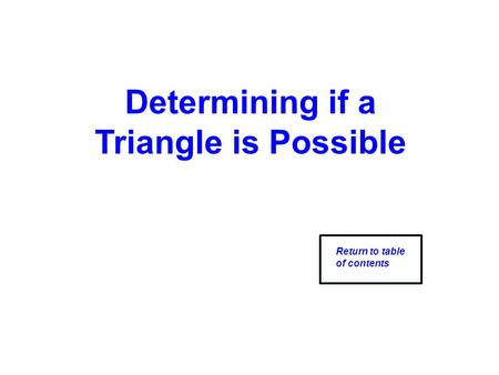 Determining if a Triangle is Possible Return to table of contents.