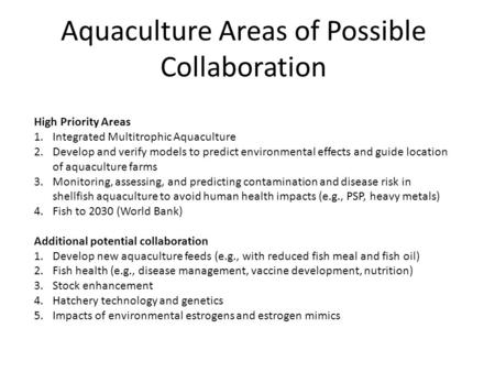 Aquaculture Areas of Possible Collaboration High Priority Areas 1.Integrated Multitrophic Aquaculture 2.Develop and verify models to predict environmental.
