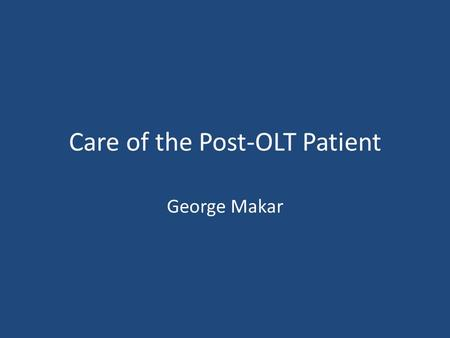 Care of the Post-OLT Patient George Makar. Overview Immunosuppression Causes of Allograft Failure Medical Comorbidites Malignancies Pregnancy/Sexual Function.
