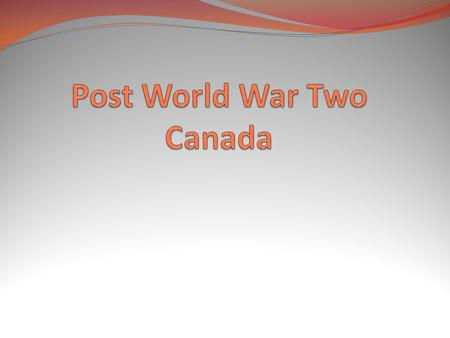 Canada in the Post World War Two World Canada's Role on the International Stage 1945- Canada is one of the world wealthiest nations after the initial.