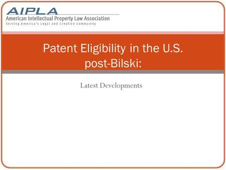 Latest Developments Patent Eligibility in the U.S. post-Bilski: