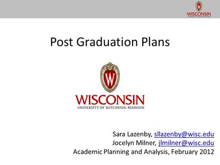 Post Graduation Plans Sara Lazenby, Jocelyn Milner, Academic Planning and Analysis,
