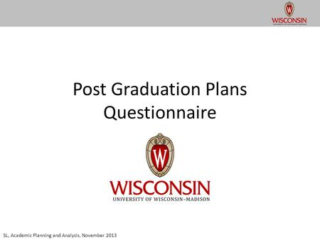Post Graduation Plans Questionnaire SL, Academic Planning and Analysis, November 2013.