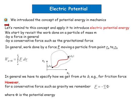 Electric Potential We introduced the concept of potential energy in mechanics Let's remind to this concept and apply it to introduce electric potential.