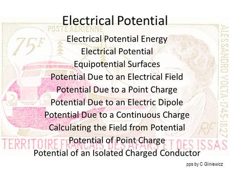Electrical Potential Electrical Potential Energy Electrical Potential Equipotential Surfaces Potential Due to an Electrical Field Potential Due to a Point.