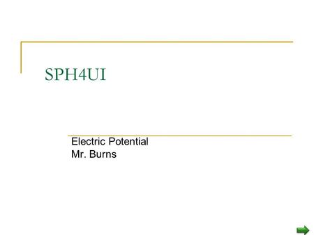 SPH4UI Electric Potential Mr. Burns Electricity has Energy To separate negative and positive charges from each other, work must be done against the force.