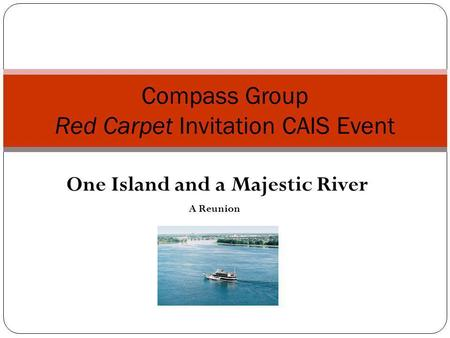 One Island and a Majestic River A Reunion Compass Group Red Carpet Invitation CAIS Event.