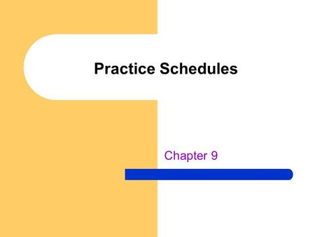 Practice Schedules Chapter 9. True or False? – Long term retention of a skill is best achieved by practicing a motor skill repeatedly before moving to.