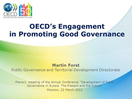"OECD's Engagement in Promoting Good Governance Plenary meeting of the Annual Conference ""Development of Public Governance in Russia. The Present and the."