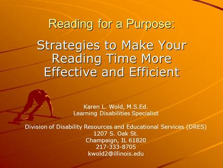 Reading for a Purpose: Strategies to Make Your Reading Time More Effective and Efficient Karen L. Wold, M.S.Ed. Learning Disabilities Specialist Division.
