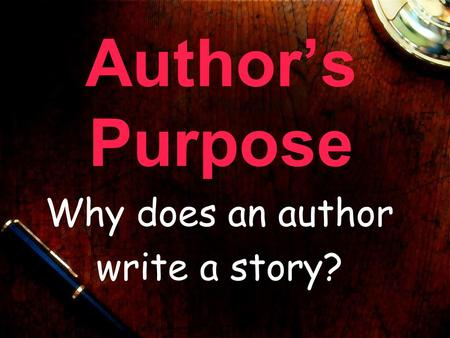 Author's Purpose Why does an author write a story?