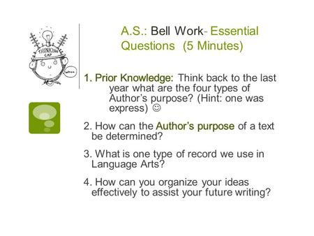 A.S.: Bell Work- Essential Questions (5 Minutes).