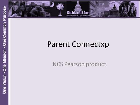 One Vision One Mission One Common Purpose Parent Connectxp NCS Pearson product.