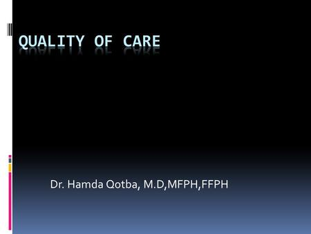 Dr. Hamda Qotba, M.D,MFPH,FFPH. Quality Carrying out interventions correctly according to pre-established standards and procedures, with an aim of satisfying.
