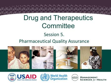 Drug and Therapeutics Committee Session 5. Pharmaceutical Quality Assurance.