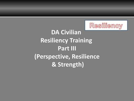 DA Civilian Resiliency Training Part III (Perspective, Resilience & Strength)