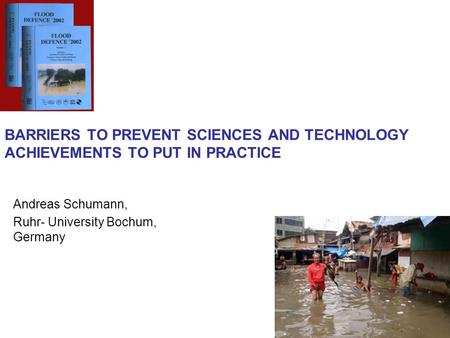 BARRIERS TO PREVENT SCIENCES AND TECHNOLOGY ACHIEVEMENTS TO PUT IN PRACTICE Andreas Schumann, Ruhr- University Bochum, Germany.