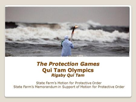 The Protection Games Qui Tam Olympics Rigsby Qui Tam State Farm's Motion for Protective Order State Farm's Memorandum in Support of Motion for Protective.