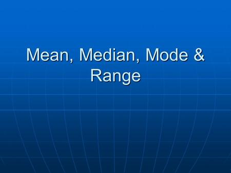 Mean, Median, Mode & Range. Mean, Median, Mode are all types of average. An average summarises groups of data.