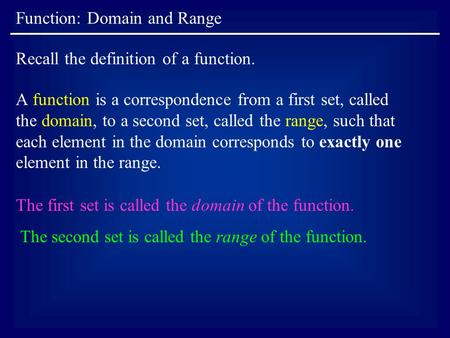 Function: Domain and Range The first set is called the domain of the function. The second set is called the range of the function. Recall the definition.