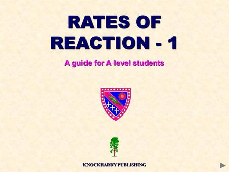 RATES OF REACTION - 1 A guide for A level students KNOCKHARDY PUBLISHING.