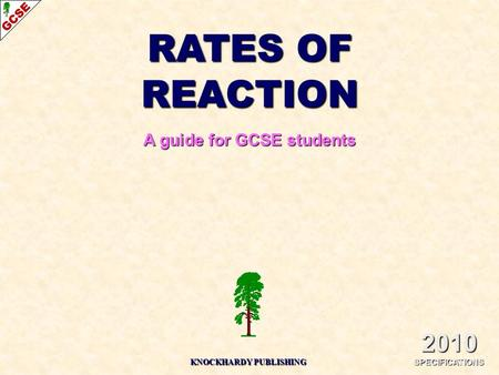 RATES OF REACTION A guide for GCSE students 2010 SPECIFICATIONS KNOCKHARDY PUBLISHING.