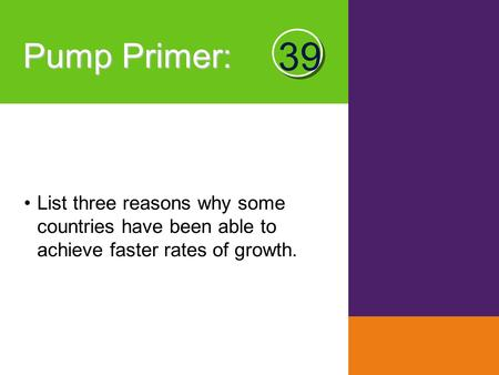 Pump Primer : List three reasons why some countries have been able to achieve faster rates of growth. 39.