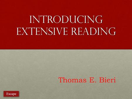 Introducing Extensive Reading Thomas E. Bieri Escape.