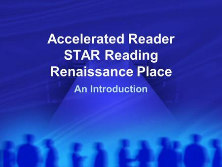 Accelerated Reader STAR Reading Renaissance Place An Introduction.