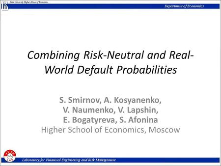 Combining Risk-Neutral and Real- World Default Probabilities S. Smirnov, A. Kosyanenko, V. Naumenko, V. Lapshin, E. Bogatyreva, S. Afonina Higher School.