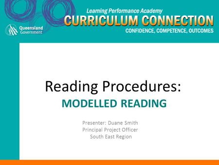 Reading Procedures: MODELLED READING Presenter: Duane Smith Principal Project Officer South East Region.