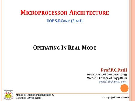 O PERATING I N R EAL M ODE Prof.P.C.Patil Department of Computer Engg Matoshri College of Engg.Nasik M ICROPROCESSOR A RCHITECTURE.