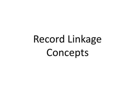 Record Linkage Concepts. Acknowledgements Slides adapted from training materials developed by CDC–NPCR Faculty: Melissa Jim, CDC/IHS