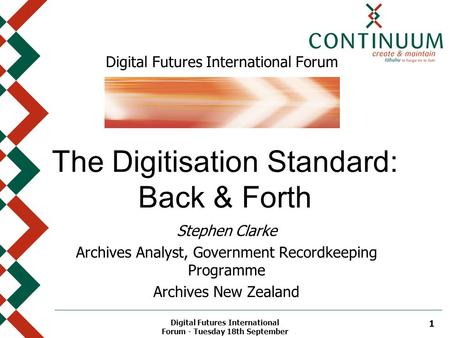 Digital Futures International Forum - Tuesday 18th September 1 Digital Futures International Forum The Digitisation Standard: Back & Forth Stephen Clarke.