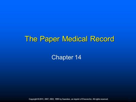 1 Copyright © 2011, 2007, 2003, 1999 by Saunders, an imprint of Elsevier Inc. All rights reserved. The Paper Medical Record Chapter 14.
