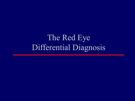 "The Red Eye Differential Diagnosis. Differential Diagnosis of ""red eye"""