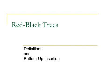 Red-Black Trees Definitions and Bottom-Up Insertion.