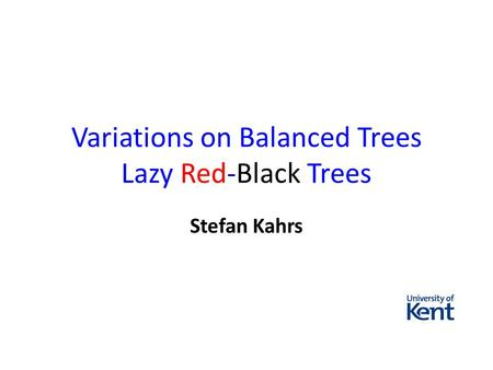 Variations on Balanced Trees Lazy Red-Black Trees Stefan Kahrs.