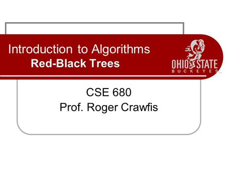 Red-Black Trees Introduction to Algorithms Red-Black Trees CSE 680 Prof. Roger Crawfis.