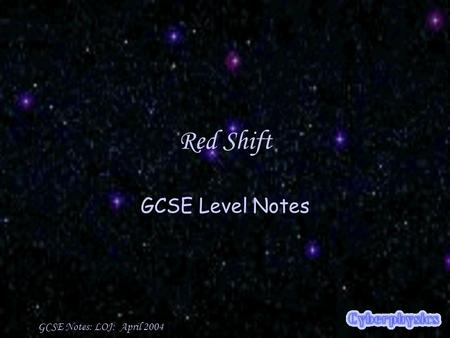 GCSE Notes: LOJ: April 2004 Red Shift GCSE Level Notes.