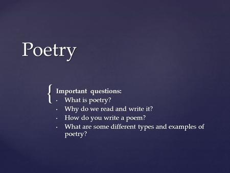 { Poetry Important questions: What is poetry? What is poetry? Why do we read and write it? Why do we read and write it? How do you write a poem? How do.