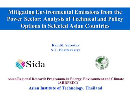 Mitigating Environmental Emissions from the Power Sector: Analysis of Technical and Policy Options in Selected Asian Countries Ram M. Shrestha S. C. Bhattacharya.