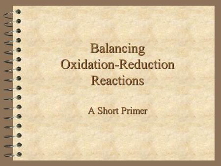Balancing Oxidation-Reduction Reactions A Short Primer.