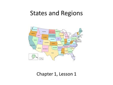 States and Regions Chapter 1, Lesson 1. Lesson Objectives Describe the relative location of the five regions of the United States. Identify the United.