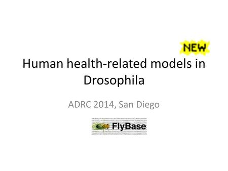 Human health-related models in Drosophila ADRC 2014, San Diego.