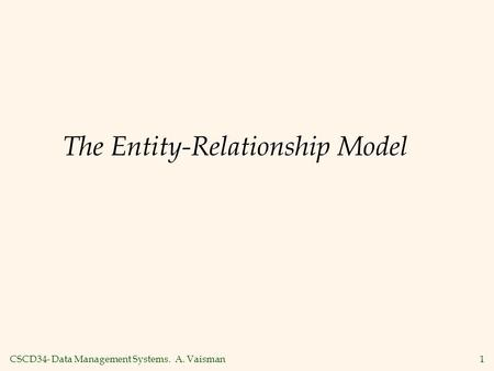 CSCD34- Data Management Systems. A. Vaisman1 The Entity-Relationship Model.