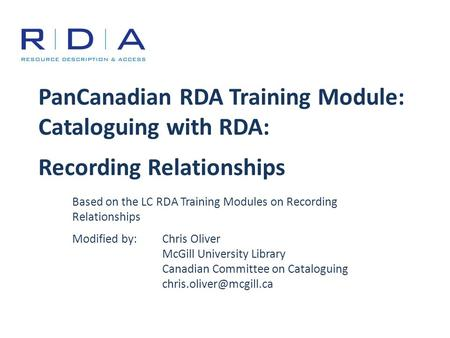 PanCanadian RDA Training Module: Cataloguing with RDA: Recording Relationships Based on the LC RDA Training Modules on Recording Relationships Modified.