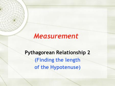 Measurement Pythagorean Relationship 2 (Finding the length of the Hypotenuse)