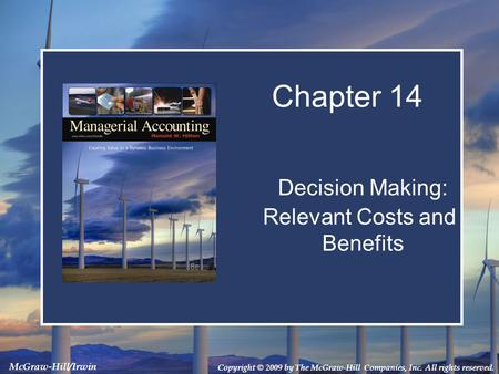 Copyright © 2009 by The McGraw-Hill Companies, Inc. All rights reserved. McGraw-Hill/Irwin Decision Making: Relevant Costs and Benefits Decision Making: